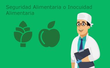 Seguridad Alimentaria o Inocuidad Alimentaria