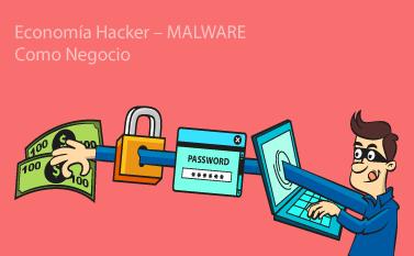 Economía Hacker – MALWARE Como Negocio