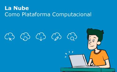 La Nube como Plataforma Computacional